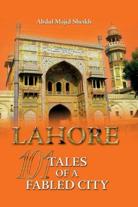 Lahore: 101 Tales Of A Fabled City