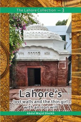The Lahore Collection: Lahore's Lost Walls and the Thin Girl with an Iron Will
